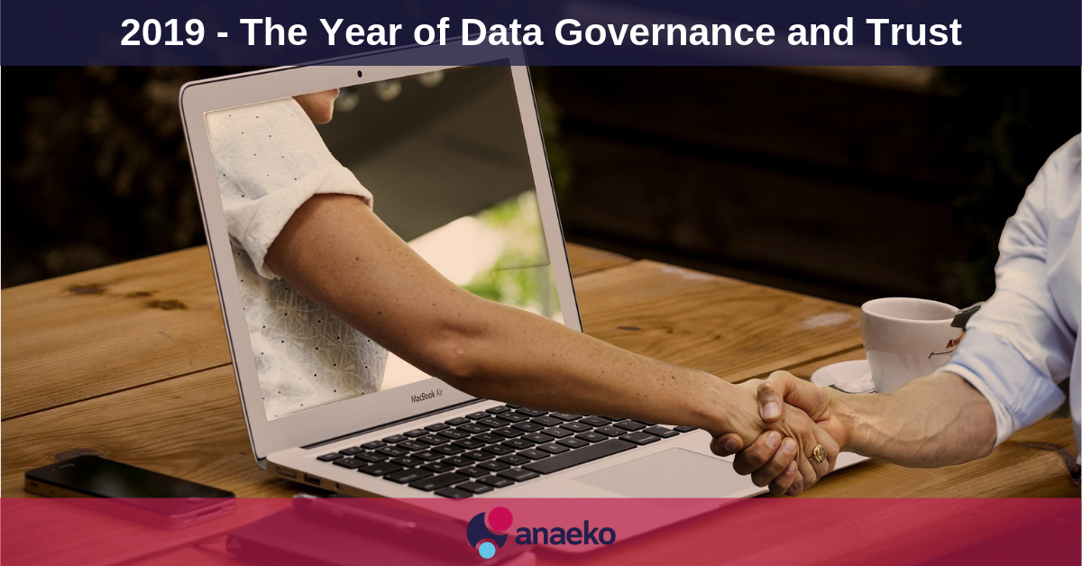 2019 - The Year of Data Governance and Trust - Anaeko
