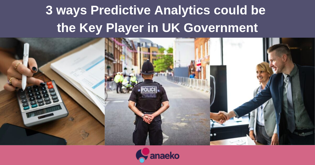 3 ways Predictive Analytics could be the Key Player in UK Government