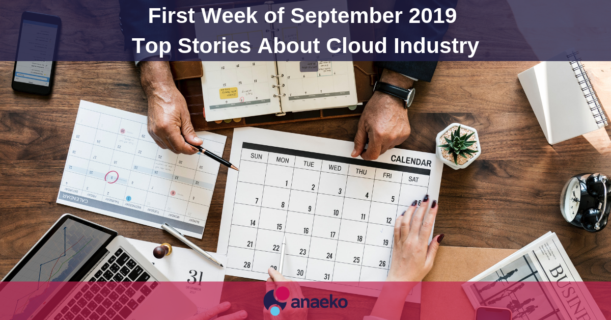 First Week of September 2019 - Top Stories About Cloud Industry - Anaeko