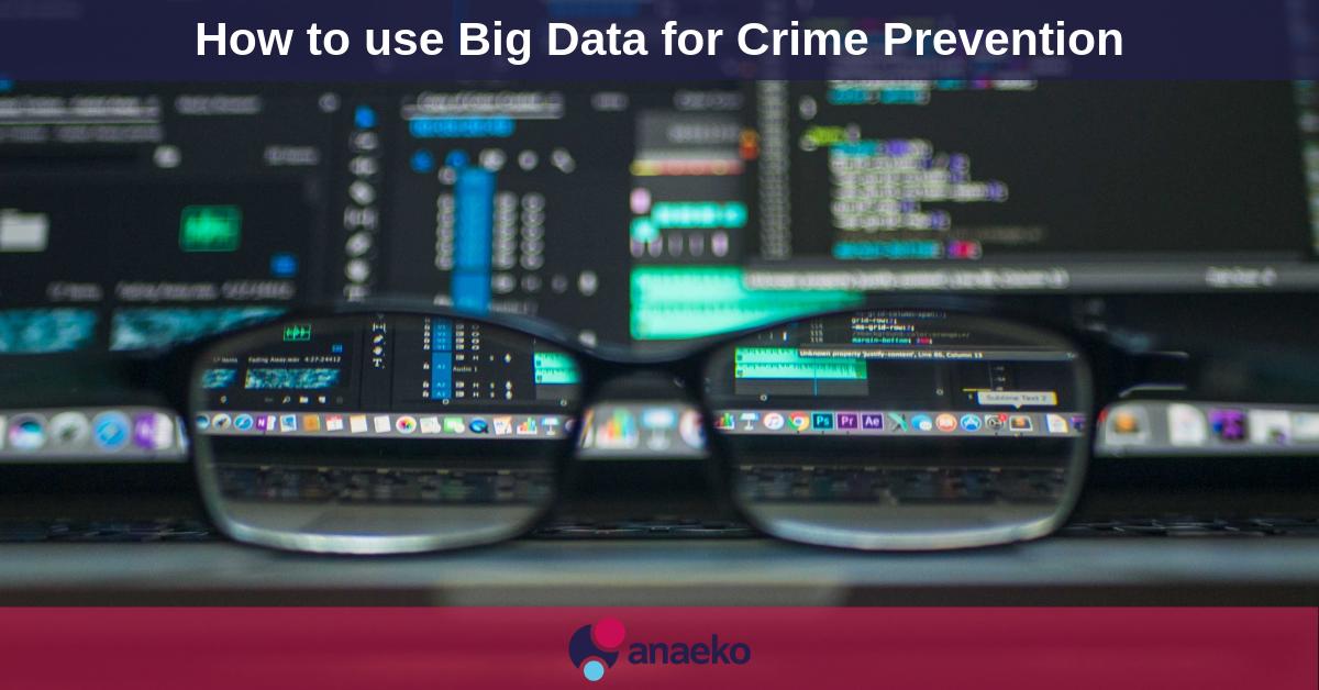 How to use Big Data for Crime Prevention - Anaeko