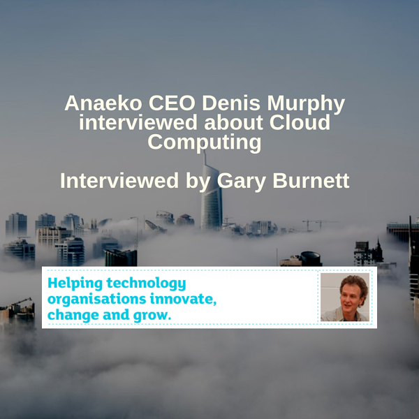 anaeko-ceo-denis-murphy-interviewed-about-cloud-computing
