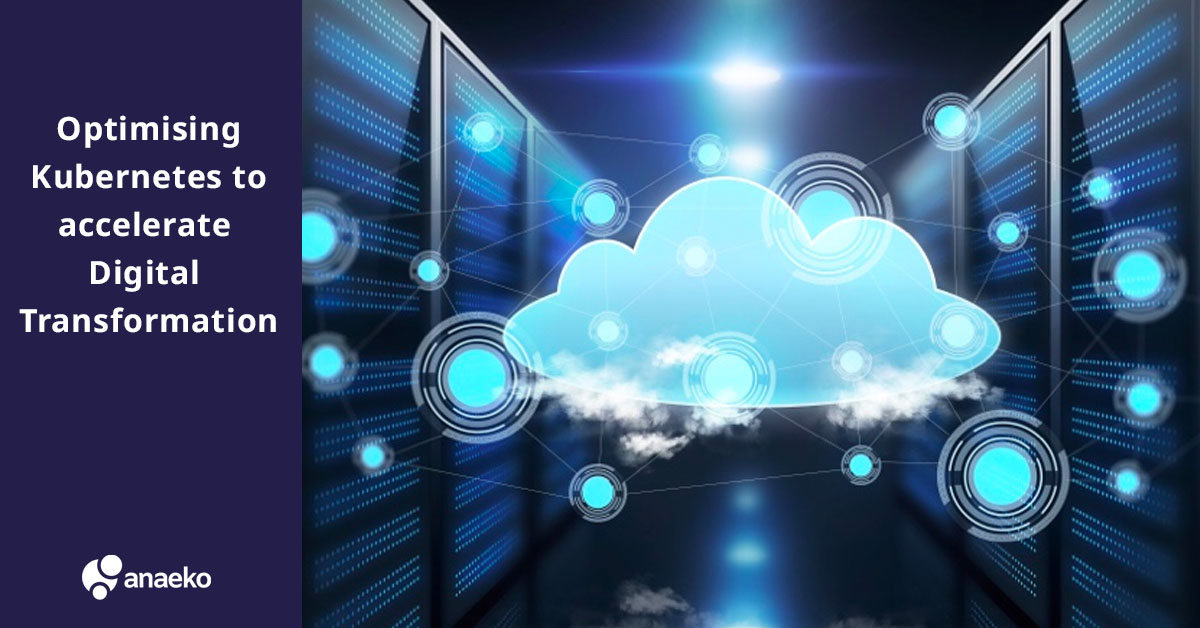 optimising-kubernetes-to-accelerate-digital-transformation