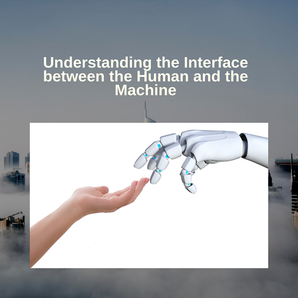 understanding-the-interface-between-the-human-and-the-machine