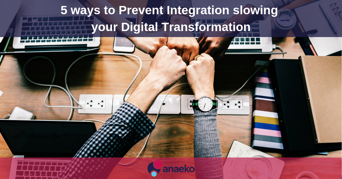 5-ways-to-prevent-integration-slowing-your-digital-transformation-anaeko
