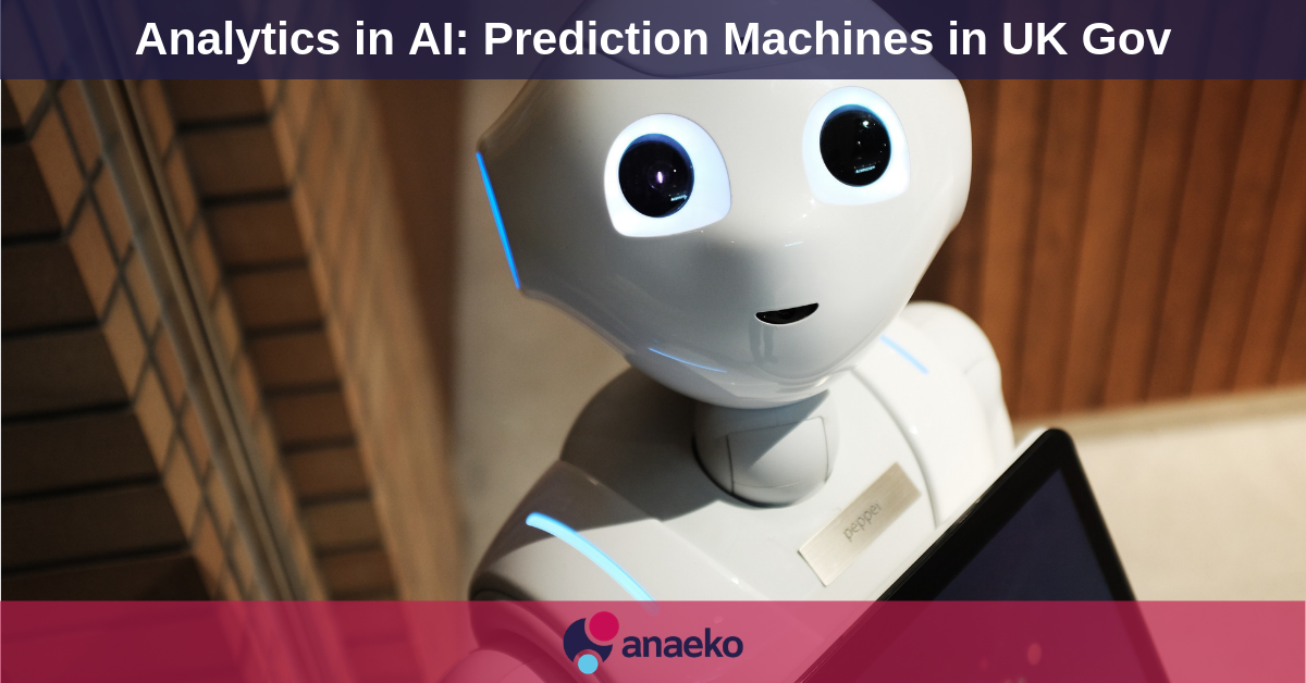 Analytics in AI Prediction Machines in UK Gov - Anaeko