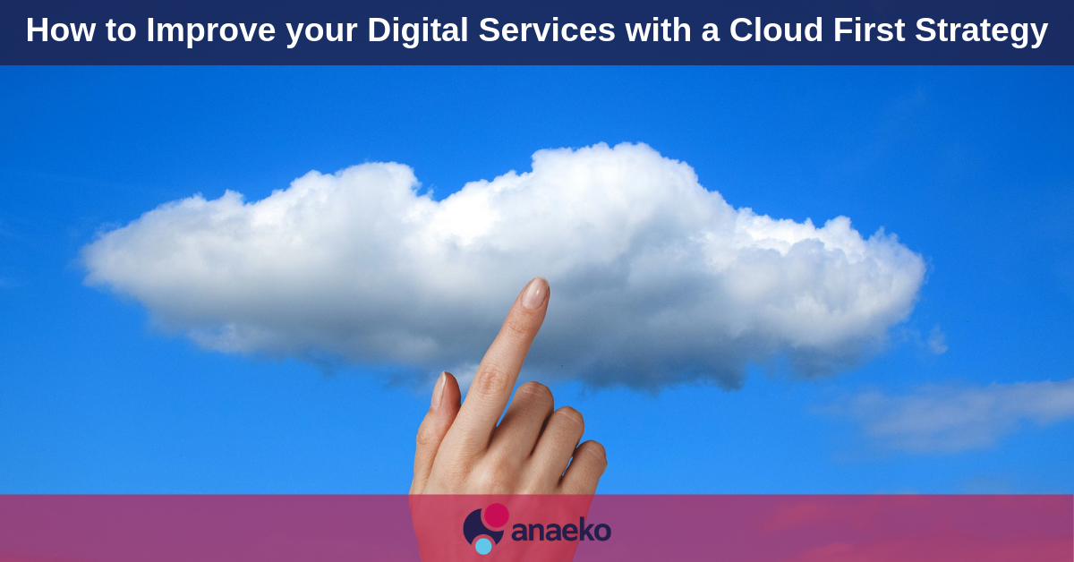 How to Improve your Digital Services with a Cloud First Strategy