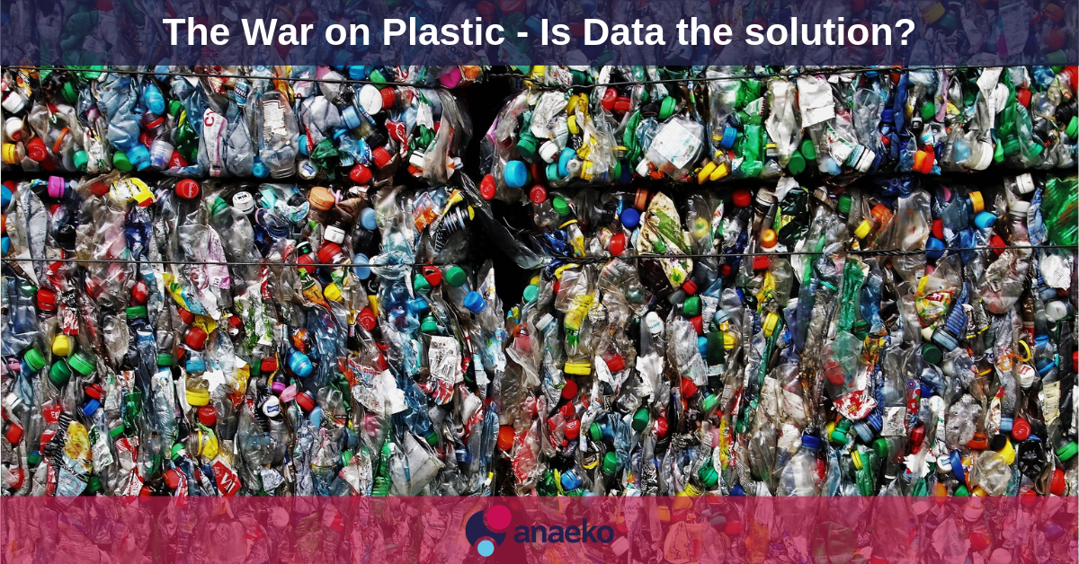 The War on Plastic - Is Data the solution - Anaeko