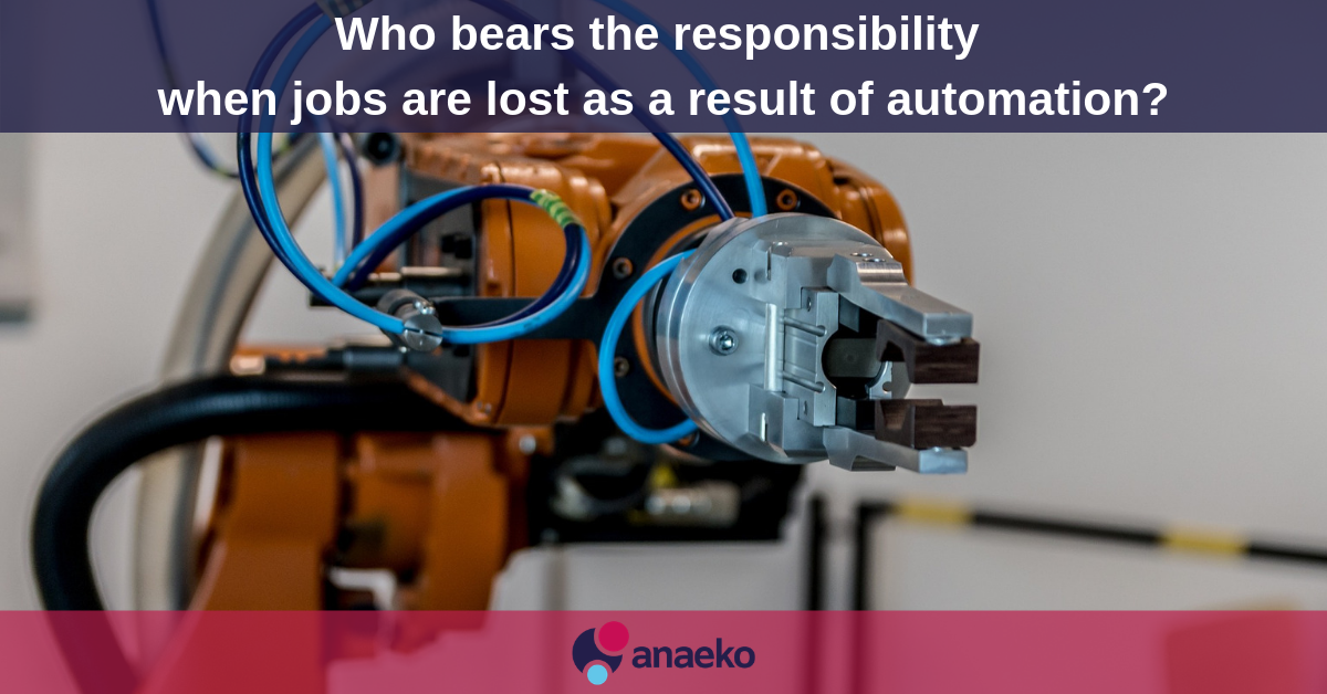 Who bears the responsibility when jobs are lost as a result of automation - Anaeko
