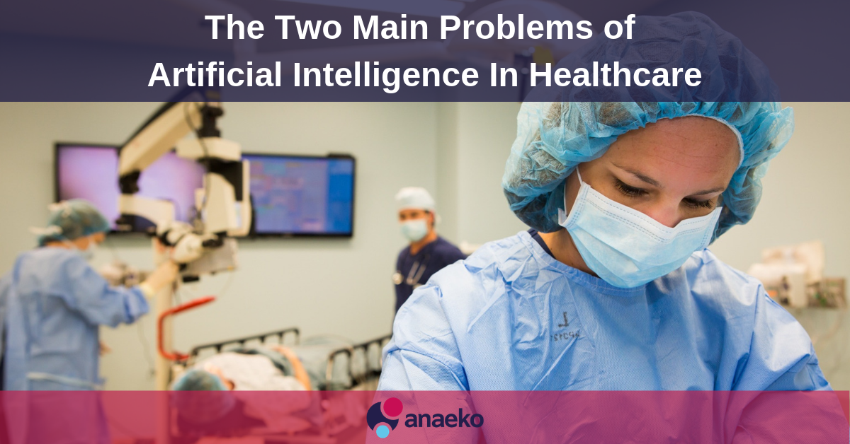 anaeko-the-two-main-problems-of-artificial-intelligence-in-healthcare